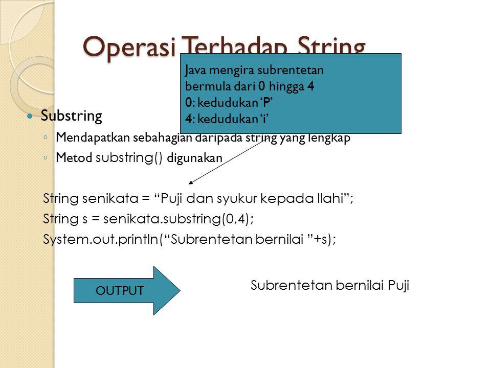 """Operasi Terhadap String Substring ◦ Mendapatkan sebahagian daripada string yang lengkap ◦ Metod substring() digunakan String senikata = """"Puji dan syuk"""