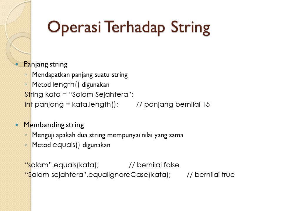 "Operasi Terhadap String Panjang string ◦ Mendapatkan panjang suatu string ◦ Metod length() digunakan String kata = ""Salam Sejahtera""; int panjang = ka"