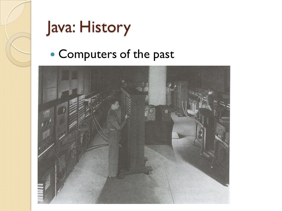 Java: History (2) The invention of the microprocessor revolutionized computers Intel microprocessor Commodore Pet microcomputer