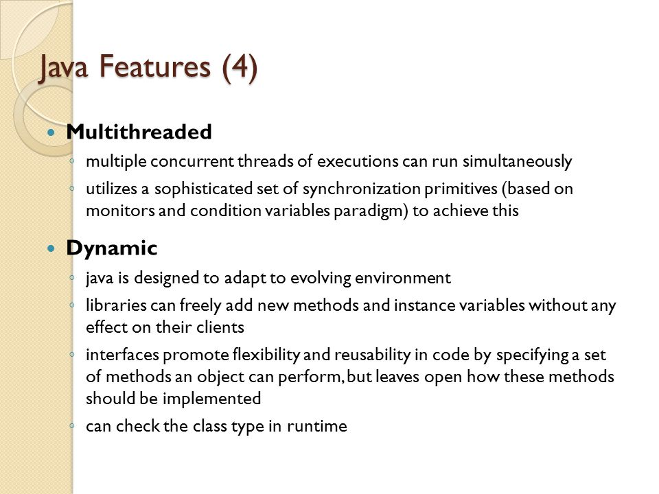Java Features (4) Multithreaded ◦ multiple concurrent threads of executions can run simultaneously ◦ utilizes a sophisticated set of synchronization p