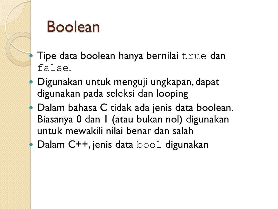 Boolean Tipe data boolean hanya bernilai true dan false. Digunakan untuk menguji ungkapan, dapat digunakan pada seleksi dan looping Dalam bahasa C tid