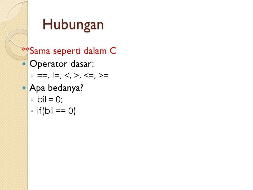 Hubungan **Sama seperti dalam C Operator dasar: ◦ ==, !=,, = Apa bedanya? ◦ bil = 0; ◦ if(bil == 0)