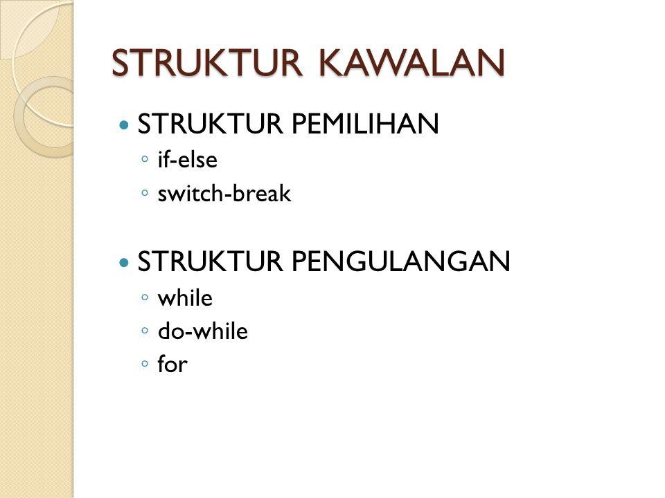 STRUKTUR KAWALAN STRUKTUR PEMILIHAN ◦ if-else ◦ switch-break STRUKTUR PENGULANGAN ◦ while ◦ do-while ◦ for