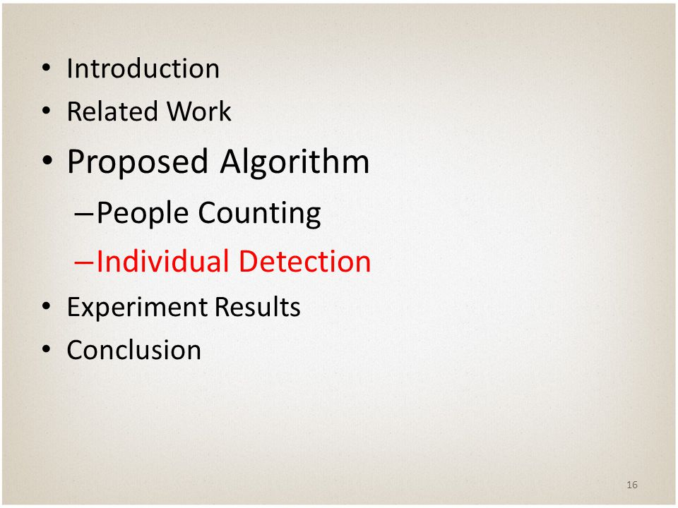 Introduction Related Work Proposed Algorithm – People Counting – Individual Detection Experiment Results Conclusion 16