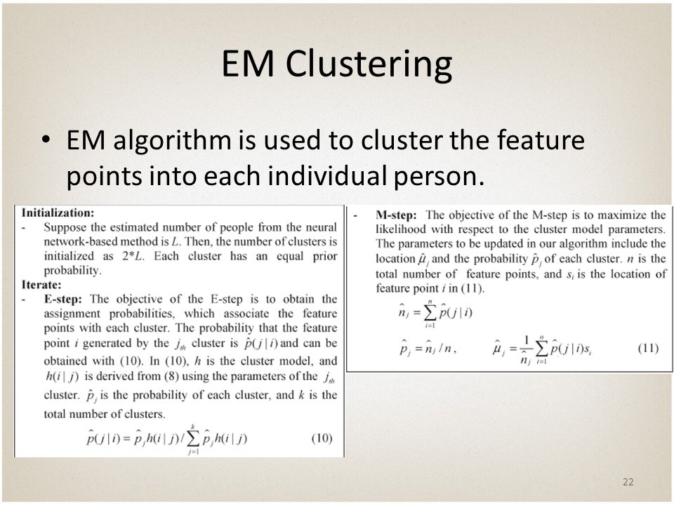 EM Clustering EM algorithm is used to cluster the feature points into each individual person. 22