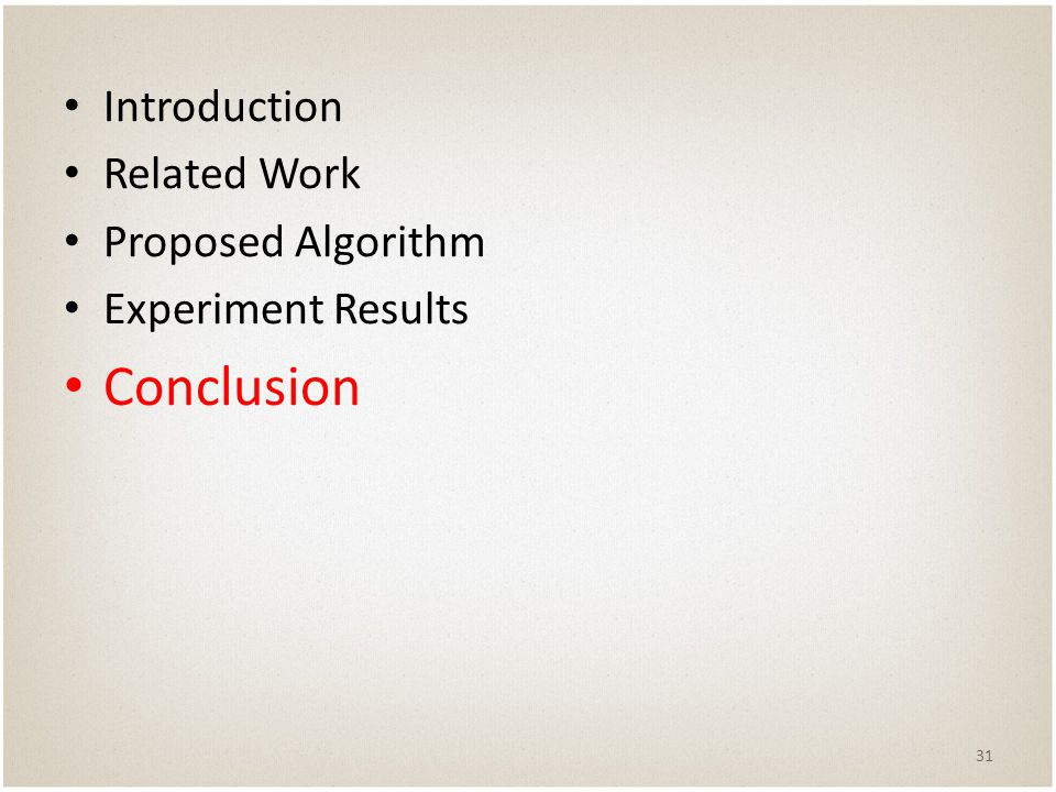 Introduction Related Work Proposed Algorithm Experiment Results Conclusion 31
