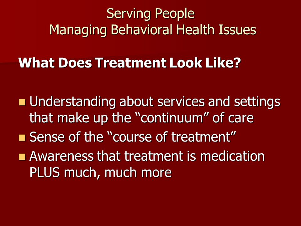 Serving People Managing Behavioral Health Issues What Does Treatment Look Like.