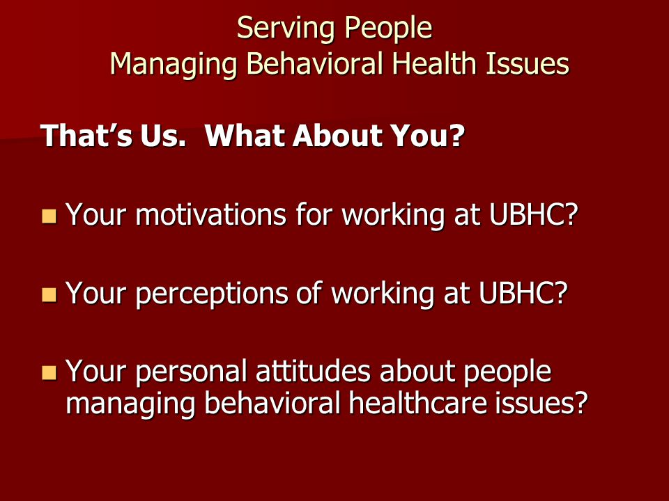 Serving People Managing Behavioral Health Issues That's Us.