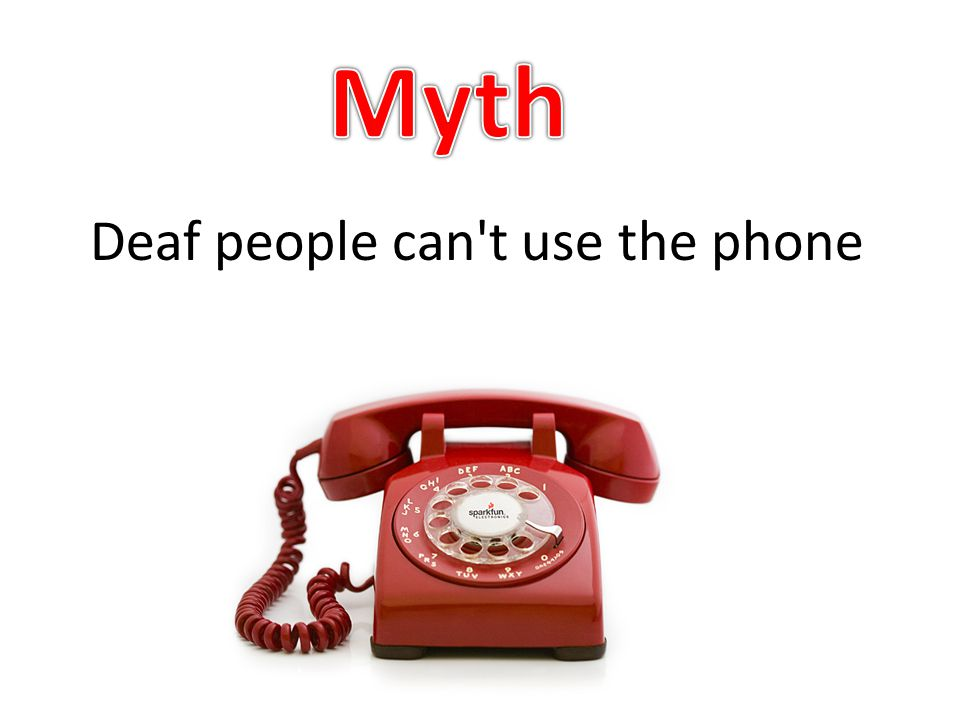 Deaf people can't use the phone