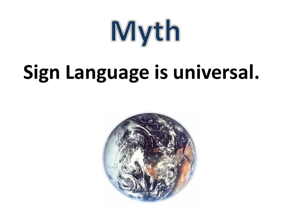 Sign Language is universal.