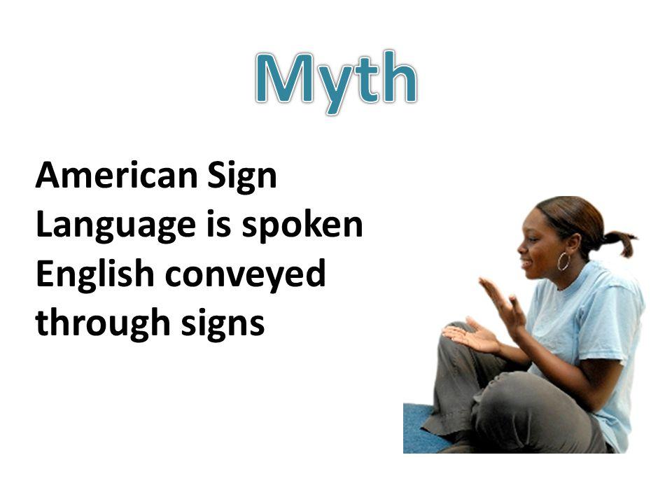 American Sign Language is spoken English conveyed through signs