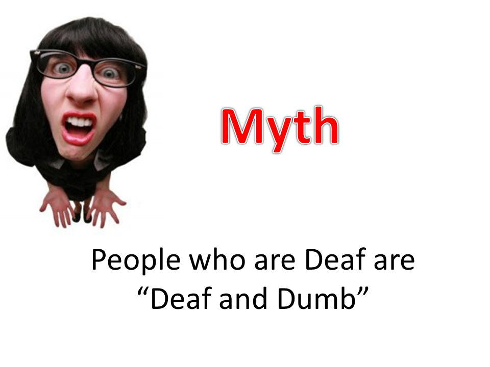 """People who are Deaf are """"Deaf and Dumb"""""""