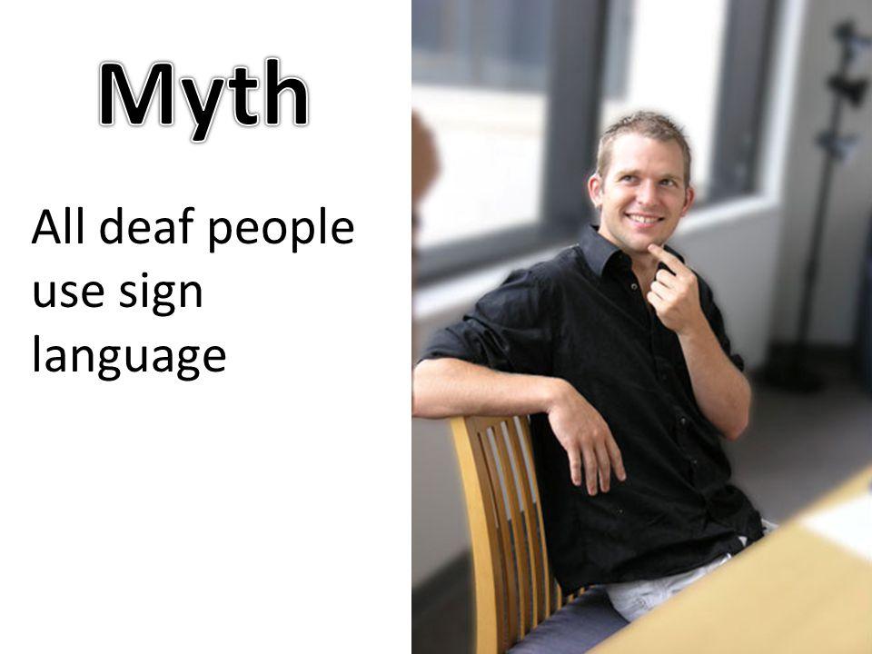 All deaf people use sign language
