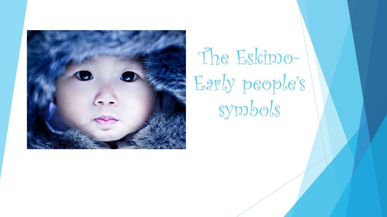 The Eskimo- Early people's symbols