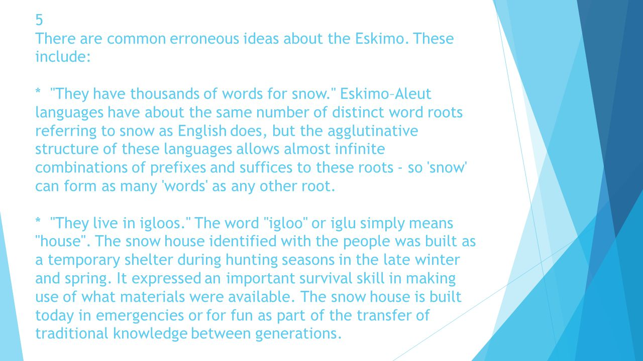 5 There are common erroneous ideas about the Eskimo. These include: *