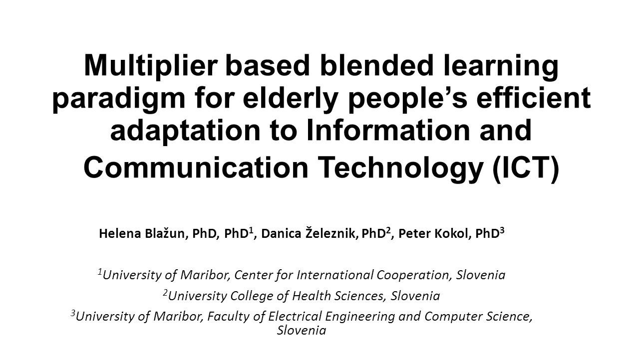 Multiplier based blended learning paradigm for elderly people's efficient adaptation to Information and Communication Technology (ICT) Helena Blažun,