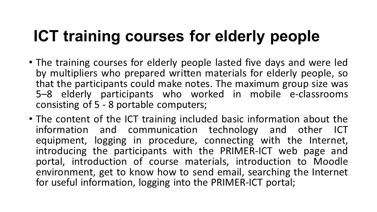The training courses for elderly people lasted five days and were led by multipliers who prepared written materials for elderly people, so that the participants could make notes.