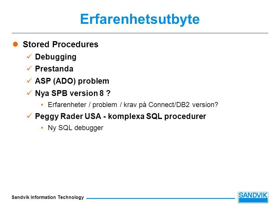Sandvik Information Technology Erfarenhetsutbyte Stored Procedures Debugging Prestanda ASP (ADO) problem Nya SPB version 8 .