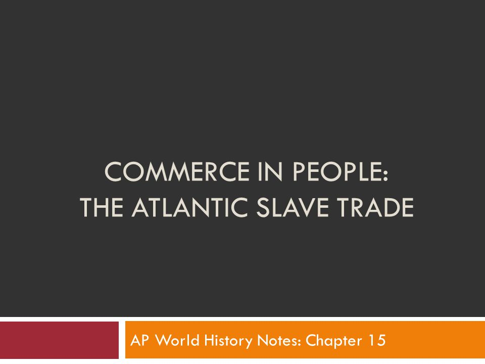 Origins of Atlantic Slavery  Africa = primary source of slave labor for the colonies through a process of elimination  Slavic-peoples = no longer available  Native Americans = quickly died off from European diseases  Europeans = Christians = exempt from slavery  European indentured servants = expensive and temporary Inspection and sale of an African slave