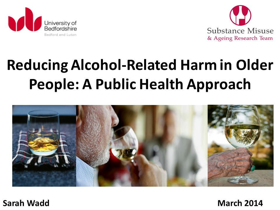 Reducing Alcohol-Related Harm in Older People: A Public Health Approach Sarah WaddMarch 2014