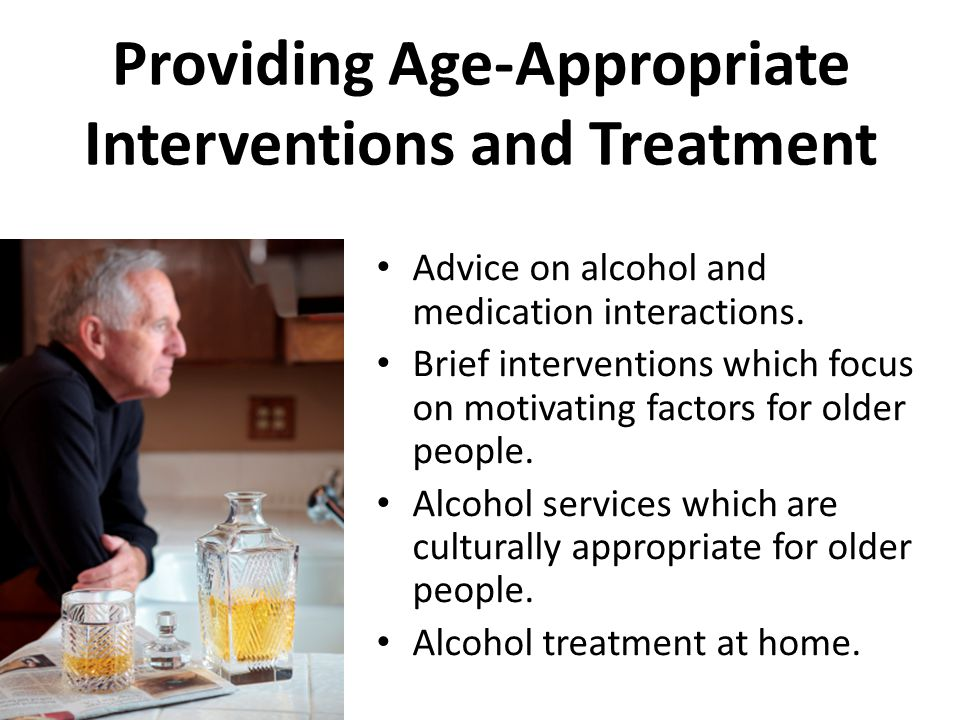 Providing Age-Appropriate Interventions and Treatment Advice on alcohol and medication interactions.
