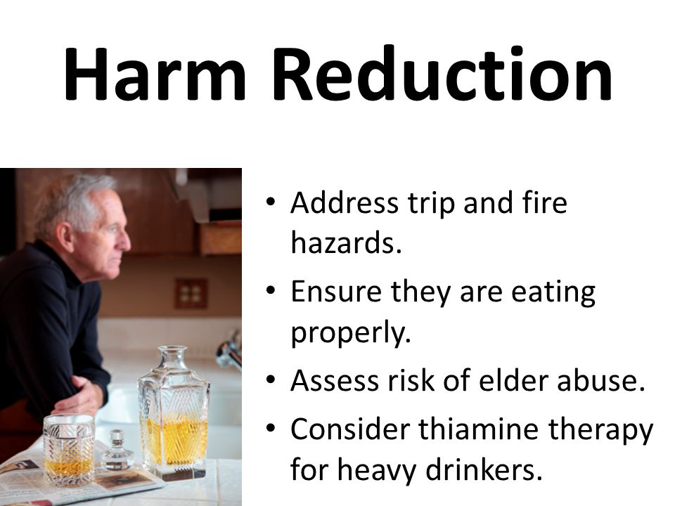 Harm Reduction Address trip and fire hazards.Ensure they are eating properly.