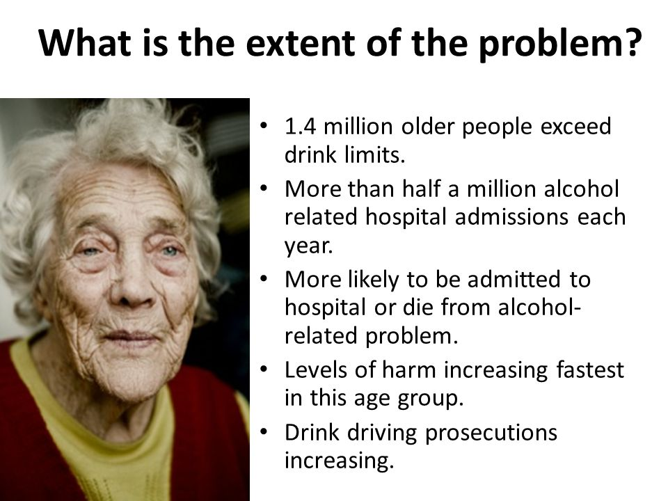 What is the extent of the problem.1.4 million older people exceed drink limits.