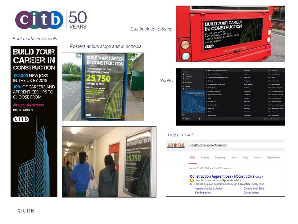 © CITB Bus back advertising Bookmarks in schools Posters at bus stops and in schools Spotify Pay per click