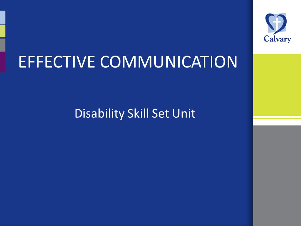 EFFECTIVE COMMUNICATION Disability Skill Set Unit