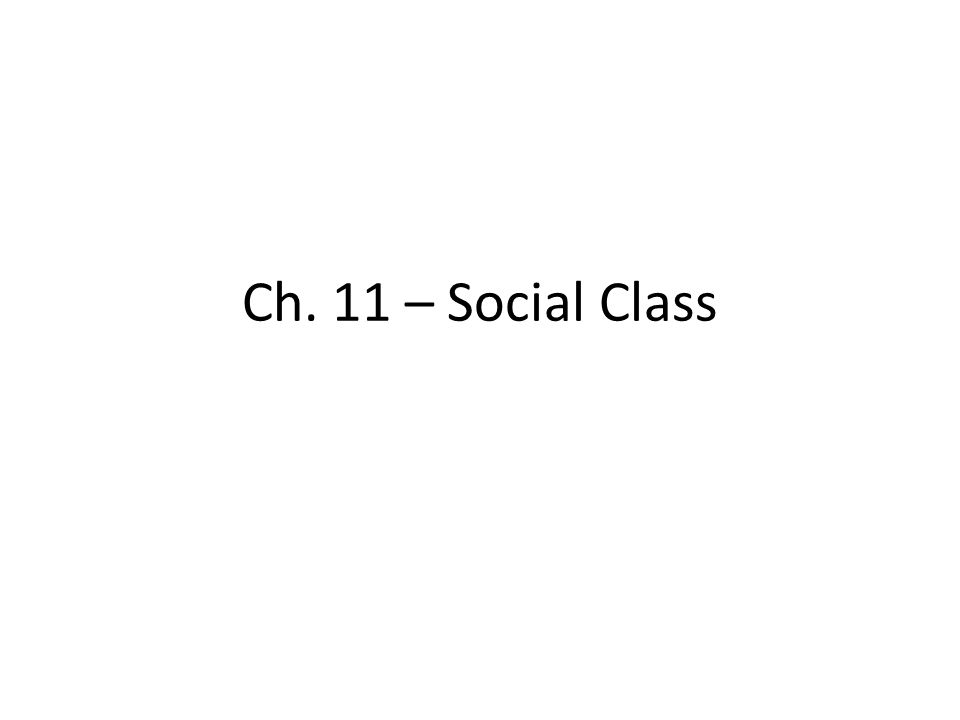 Ch. 11 – Social Class