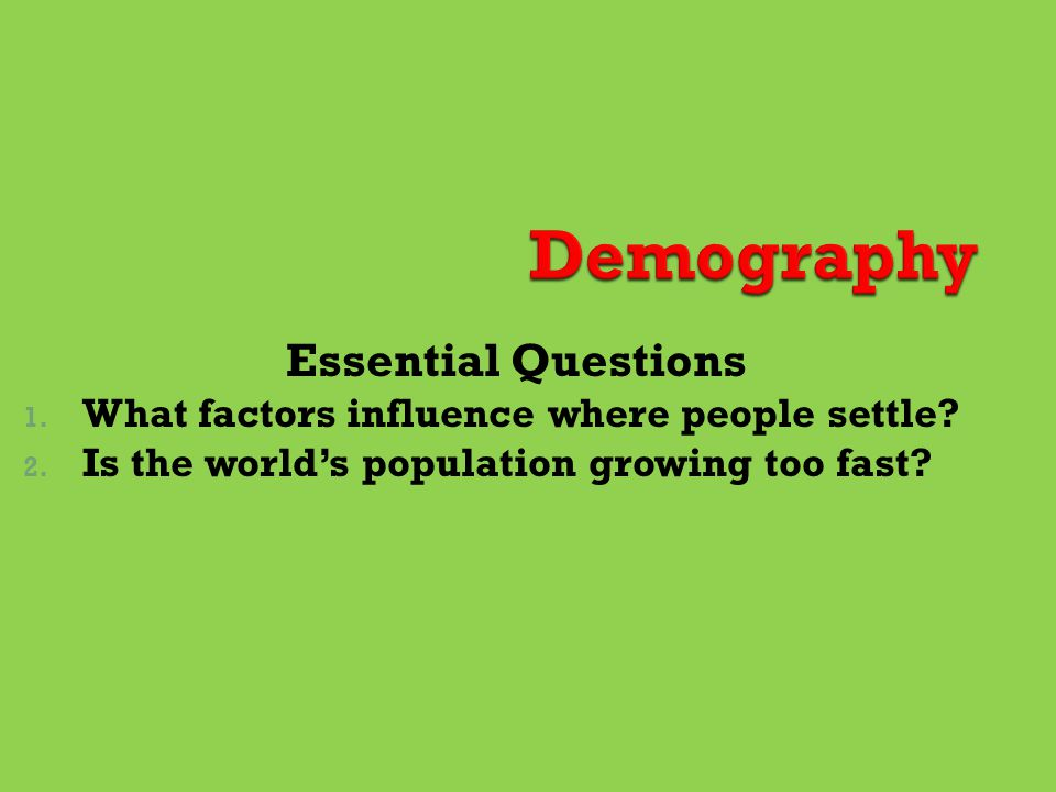 Essential Questions 1.What factors influence where people settle.