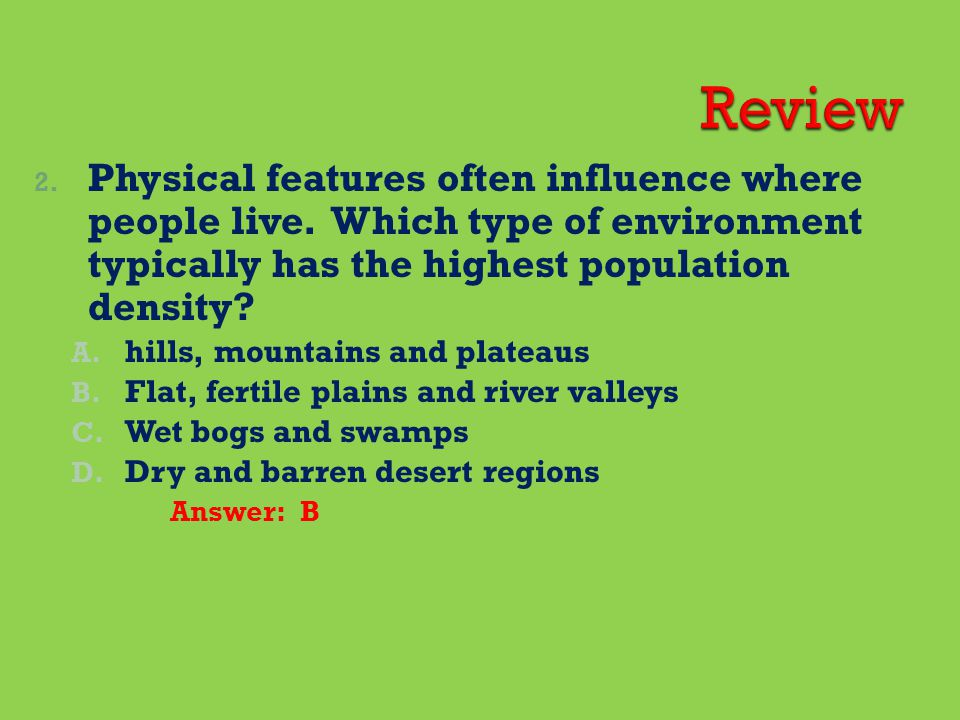 2.Physical features often influence where people live.