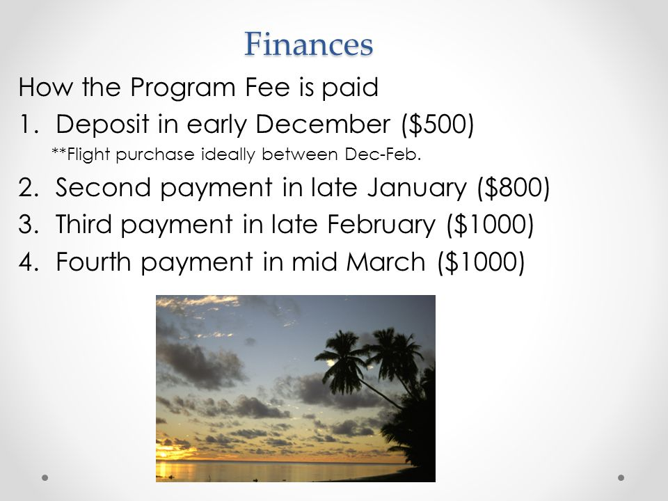 How the Program Fee is paid 1.Deposit in early December ($500) **Flight purchase ideally between Dec-Feb.
