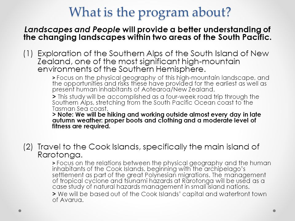 What is the program about? Landscapes and People will provide a better understanding of the changing landscapes within two areas of the South Pacific.