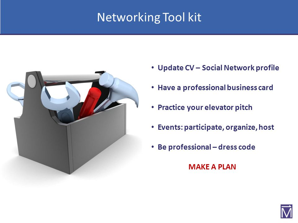 Tips and Method Be enthusiastic Know well the people in your network Ask people first before connecting them Do network often Foster relationships, trade information Use your elevator pitch Network, network, network.