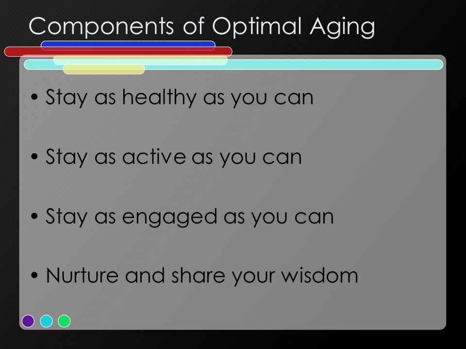 Leisure and Optimal Aging Leisure has historically been defined in terms of : –Time –Activity –Freedom