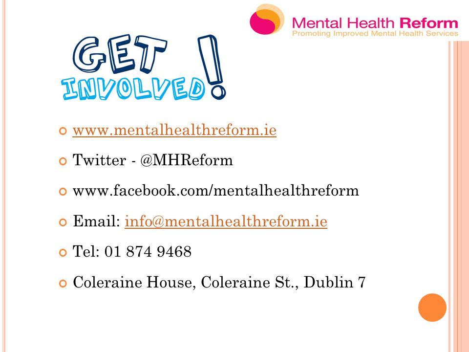 www.mentalhealthreform.ie Twitter - @MHReform www.facebook.com/mentalhealthreform Email: info@mentalhealthreform.ieinfo@mentalhealthreform.ie Tel: 01 874 9468 Coleraine House, Coleraine St., Dublin 7