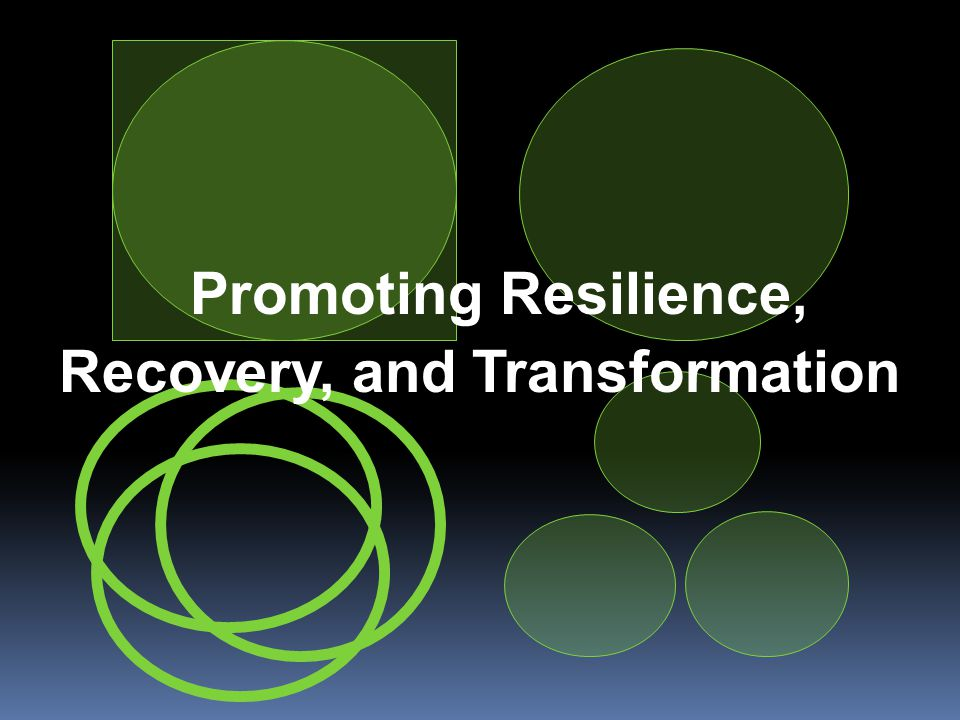 Promoting Resilience, Recovery, and Transformation
