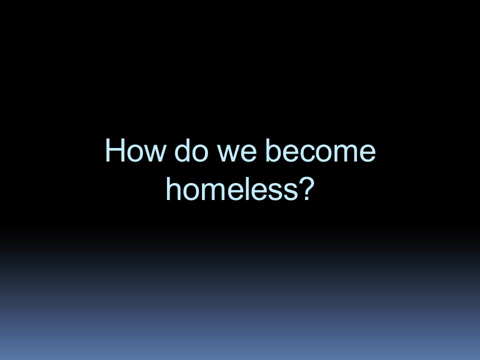 How do we become homeless