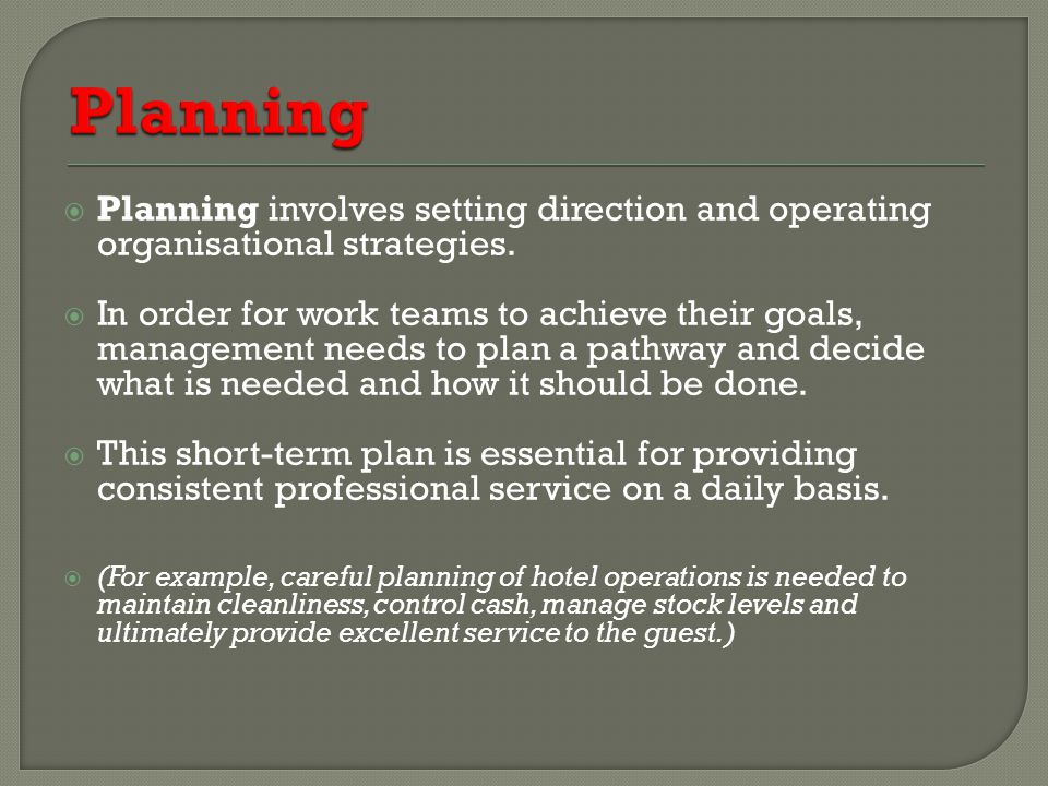  Planning involves setting direction and operating organisational strategies.  In order for work teams to achieve their goals, management needs to p