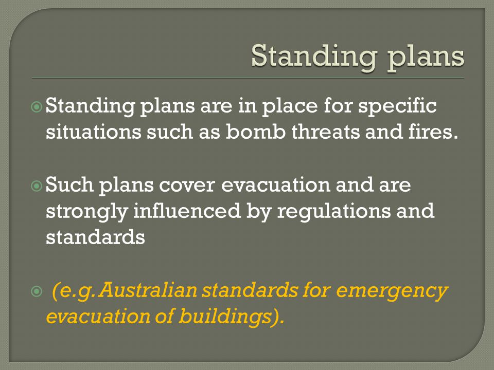  Standing plans are in place for specific situations such as bomb threats and fires.  Such plans cover evacuation and are strongly influenced by reg