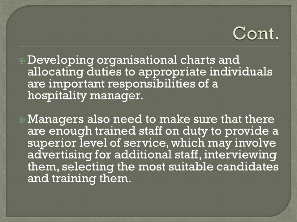  Developing organisational charts and allocating duties to appropriate individuals are important responsibilities of a hospitality manager.  Manager