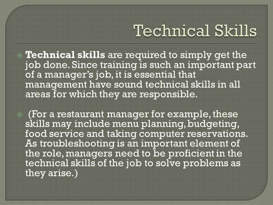  Technical skills are required to simply get the job done. Since training is such an important part of a manager's job, it is essential that manageme