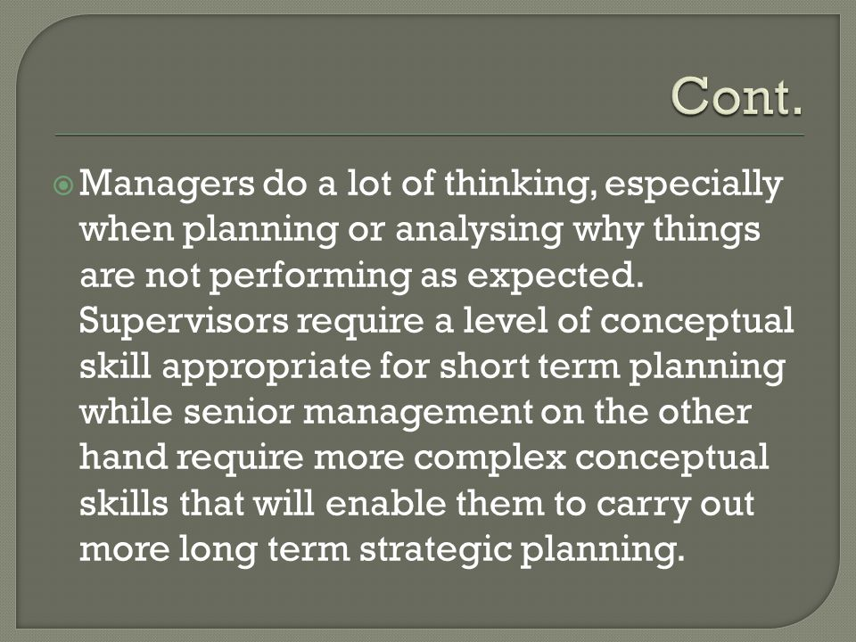  Managers do a lot of thinking, especially when planning or analysing why things are not performing as expected. Supervisors require a level of conce