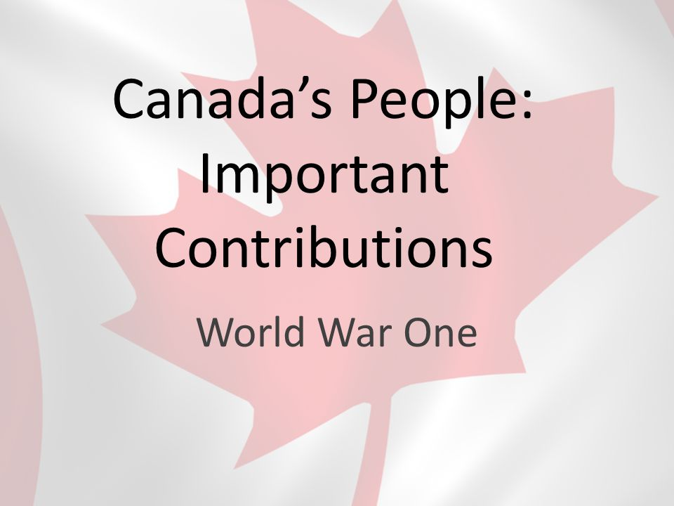 Canada's People: Important Contributions World War One