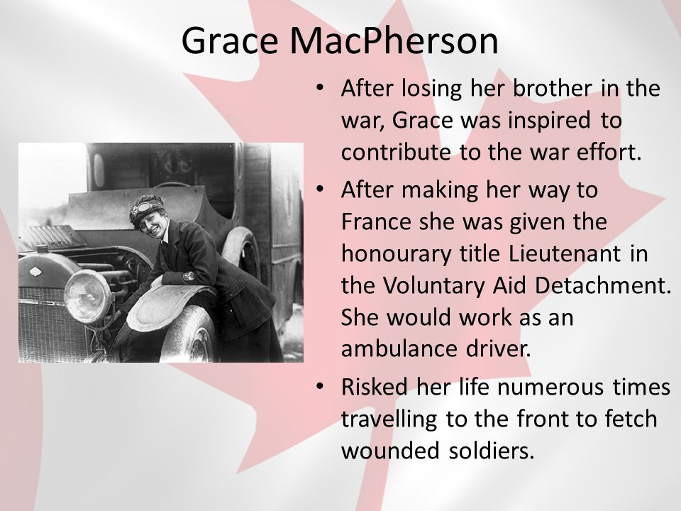 Grace MacPherson After losing her brother in the war, Grace was inspired to contribute to the war effort.