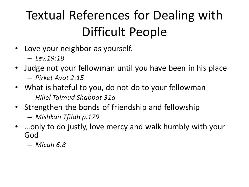Textual References for Dealing with Difficult People Love your neighbor as yourself.