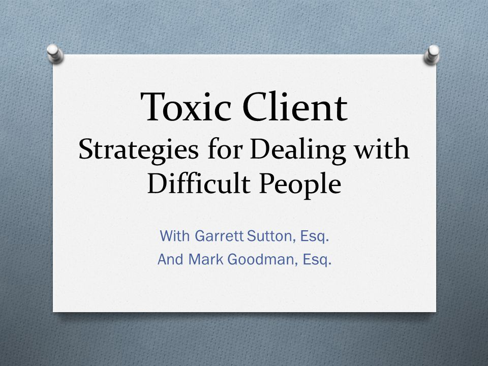 Toxic Client Strategies for Dealing with Difficult People With Garrett Sutton, Esq.