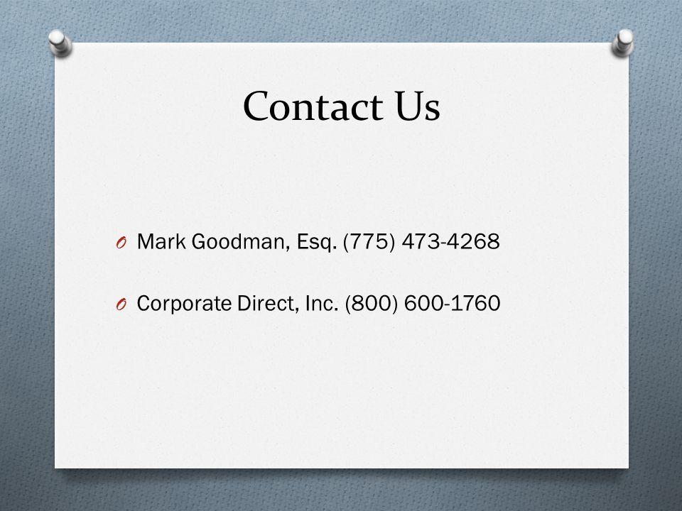 Contact Us O Mark Goodman, Esq. (775) 473-4268 O Corporate Direct, Inc. (800) 600-1760