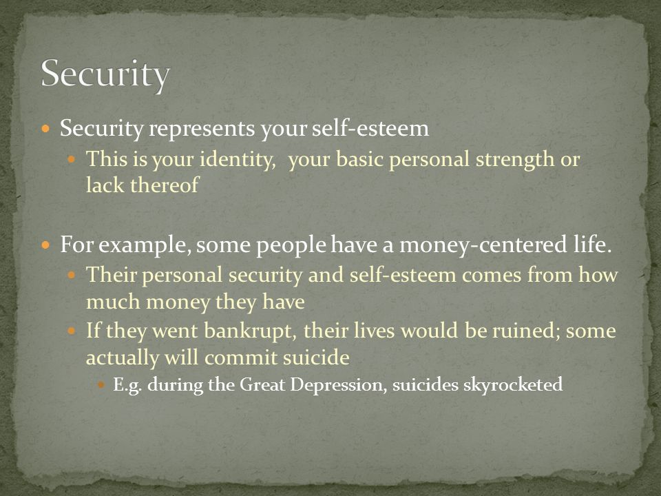 Security represents your self-esteem This is your identity, your basic personal strength or lack thereof For example, some people have a money-centered life.